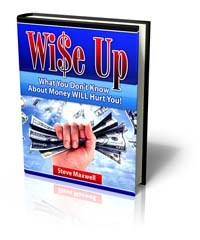 Steve Maxwell - Wise up - What you don't know about money WILL Hurt You!